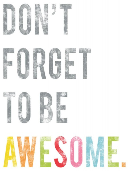 Dont forget to be awesome 452x600 Fab, dahling.